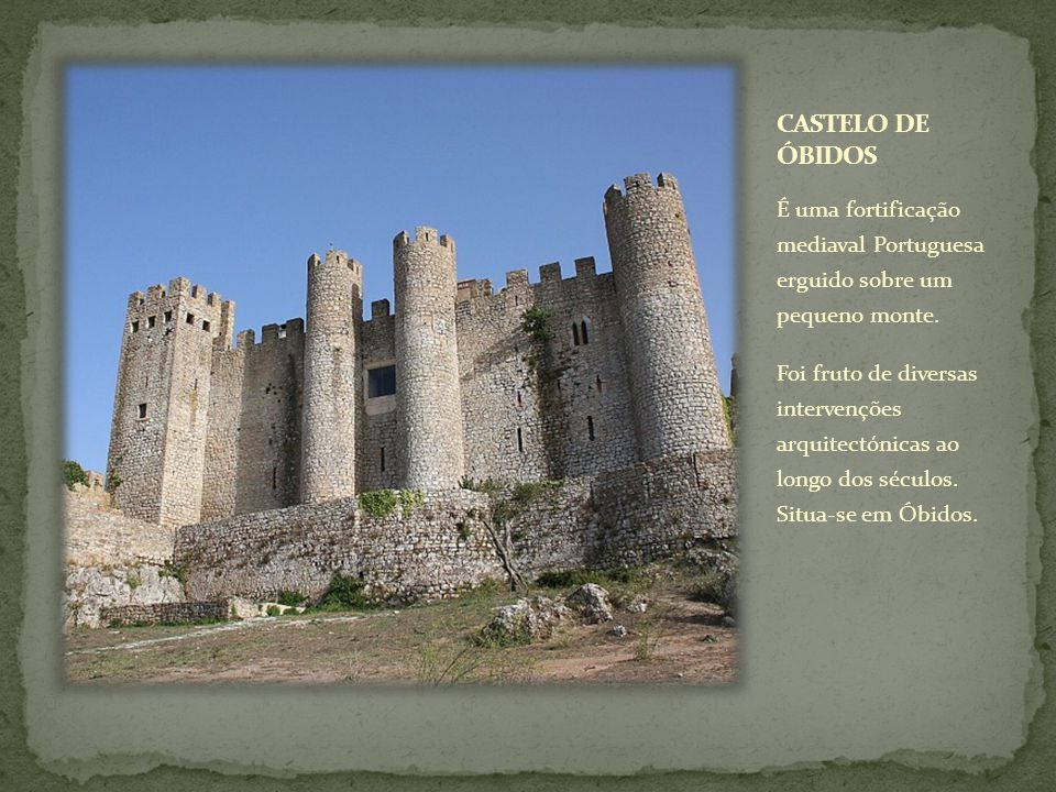 CASTELO DE ÓBIDOS É uma fortificação mediaval Portuguesa erguido sobre um pequeno monte.