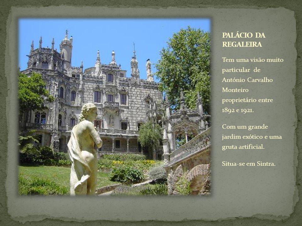 PALÁCIO DA REGALEIRA Tem uma visão muito particular de António Carvalho Monteiro proprietário entre 1892 e 1921.
