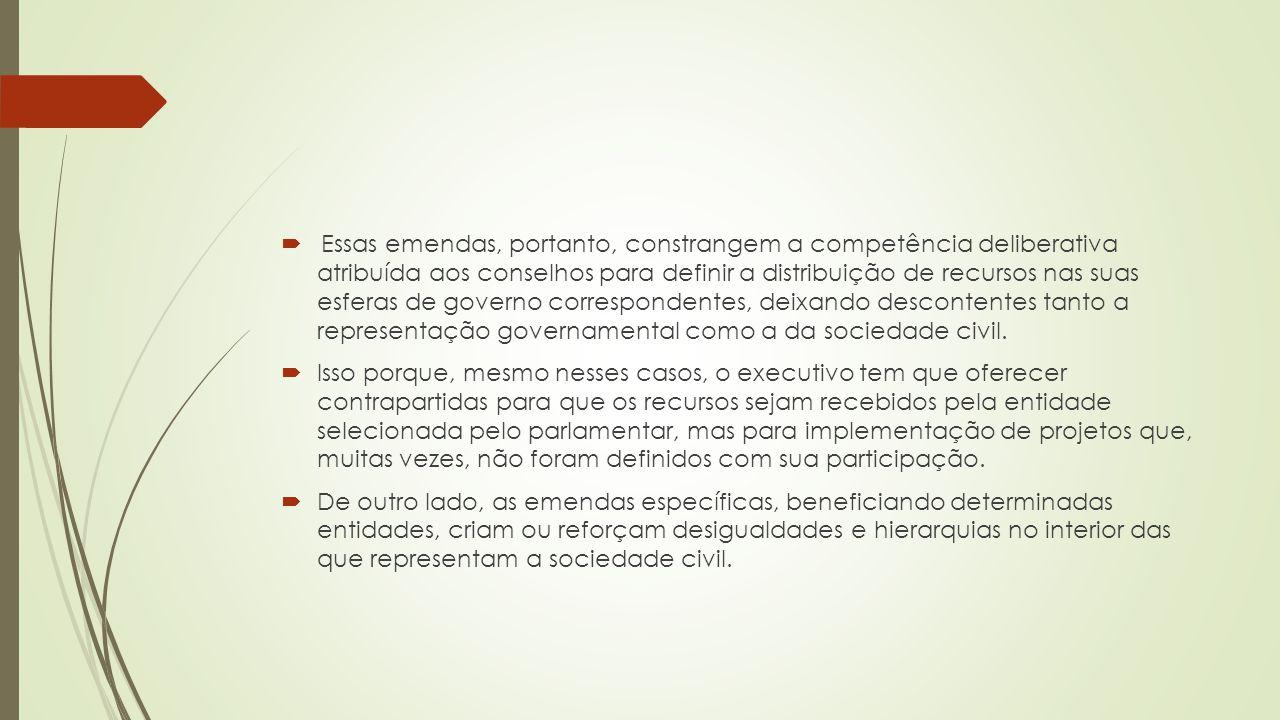 Essas emendas, portanto, constrangem a competência deliberativa atribuída aos conselhos para definir a distribuição de recursos nas suas esferas de governo correspondentes, deixando descontentes tanto a representação governamental como a da sociedade civil.