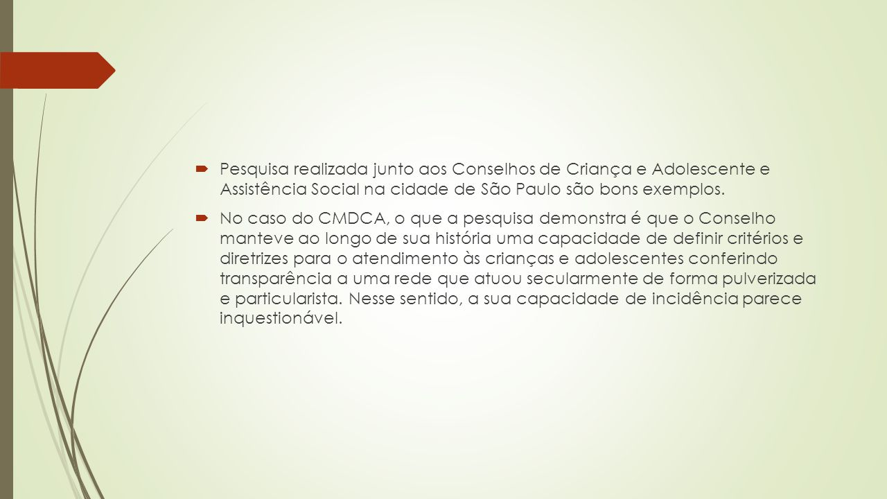 Pesquisa realizada junto aos Conselhos de Criança e Adolescente e Assistência Social na cidade de São Paulo são bons exemplos.