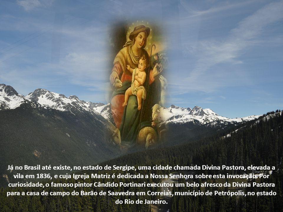 Já no Brasil até existe, no estado de Sergipe, uma cidade chamada Divina Pastora, elevada a vila em 1836, e cuja Igreja Matriz é dedicada a Nossa Senhora sobre esta invocação.