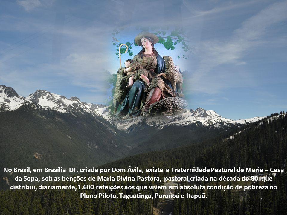 No Brasil, em Brasília DF, criada por Dom Ávila, existe a Fraternidade Pastoral de Maria – Casa da Sopa, sob as benções de Maria Divina Pastora, pastoral criada na década de 80 que distribui, diariamente, 1.600 refeições aos que vivem em absoluta condição de pobreza no Plano Piloto, Taguatinga, Paranoá e Itapuã.