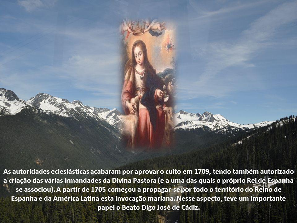 As autoridades eclesiásticas acabaram por aprovar o culto em 1709, tendo também autorizado a criação das várias Irmandades da Divina Pastora (e a uma das quais o próprio Rei de Espanha se associou).