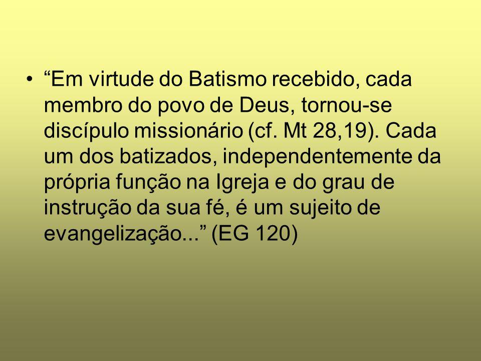 Em virtude do Batismo recebido, cada membro do povo de Deus, tornou-se discípulo missionário (cf.