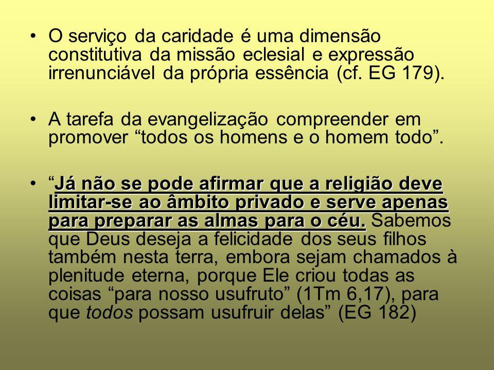 O serviço da caridade é uma dimensão constitutiva da missão eclesial e expressão irrenunciável da própria essência (cf. EG 179).