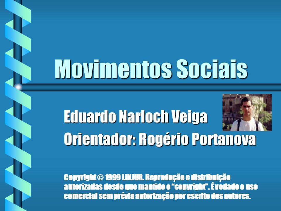 Movimentos Sociais Eduardo Narloch Veiga Orientador: Rogério Portanova