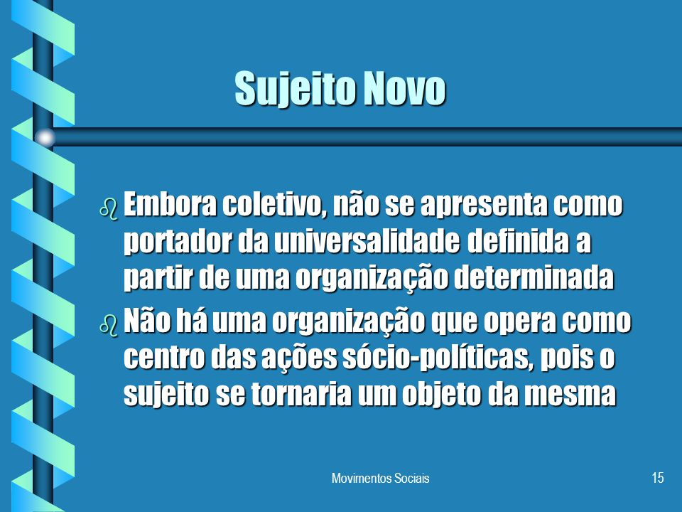 Sujeito Novo Embora coletivo, não se apresenta como portador da universalidade definida a partir de uma organização determinada.