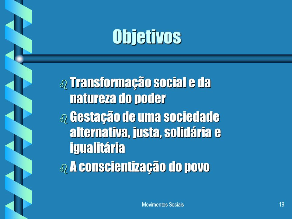 Objetivos Transformação social e da natureza do poder