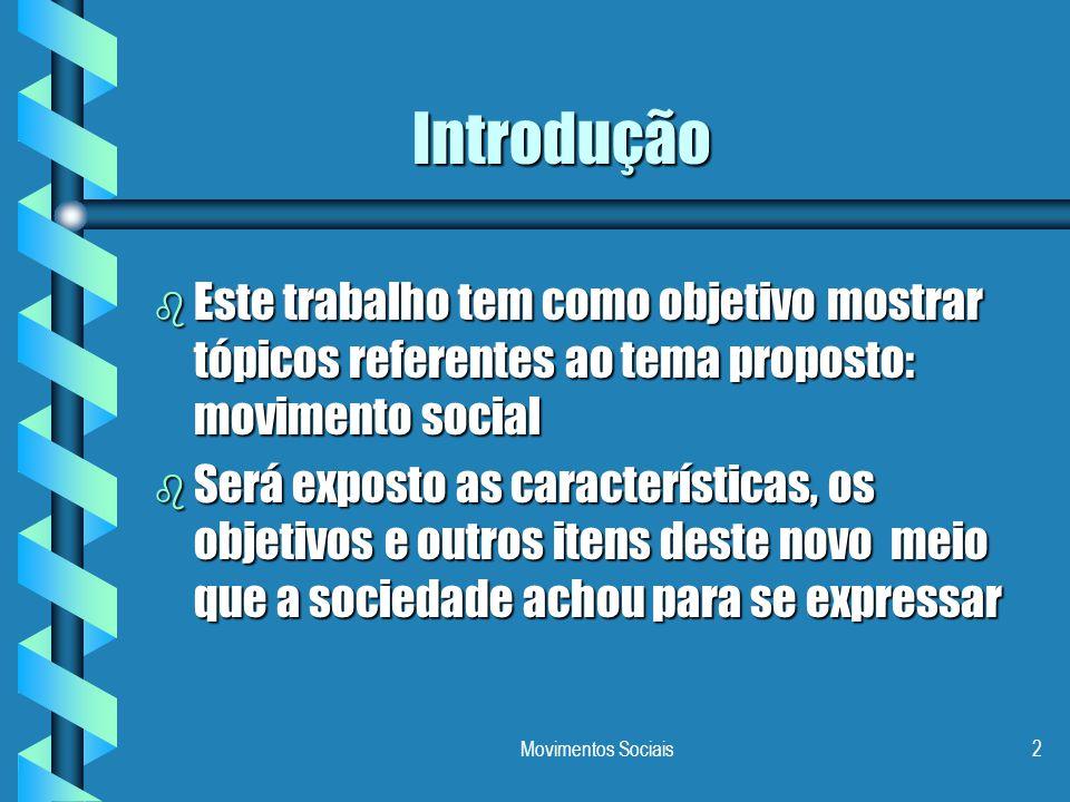 Introdução Este trabalho tem como objetivo mostrar tópicos referentes ao tema proposto: movimento social.