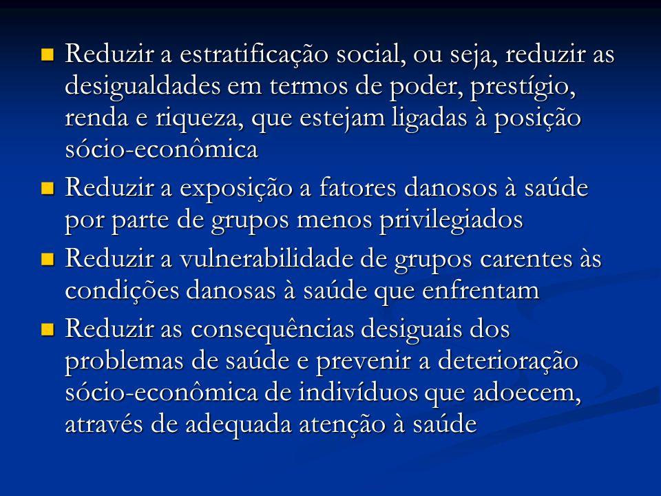 Reduzir a estratificação social, ou seja, reduzir as desigualdades em termos de poder, prestígio, renda e riqueza, que estejam ligadas à posição sócio-econômica