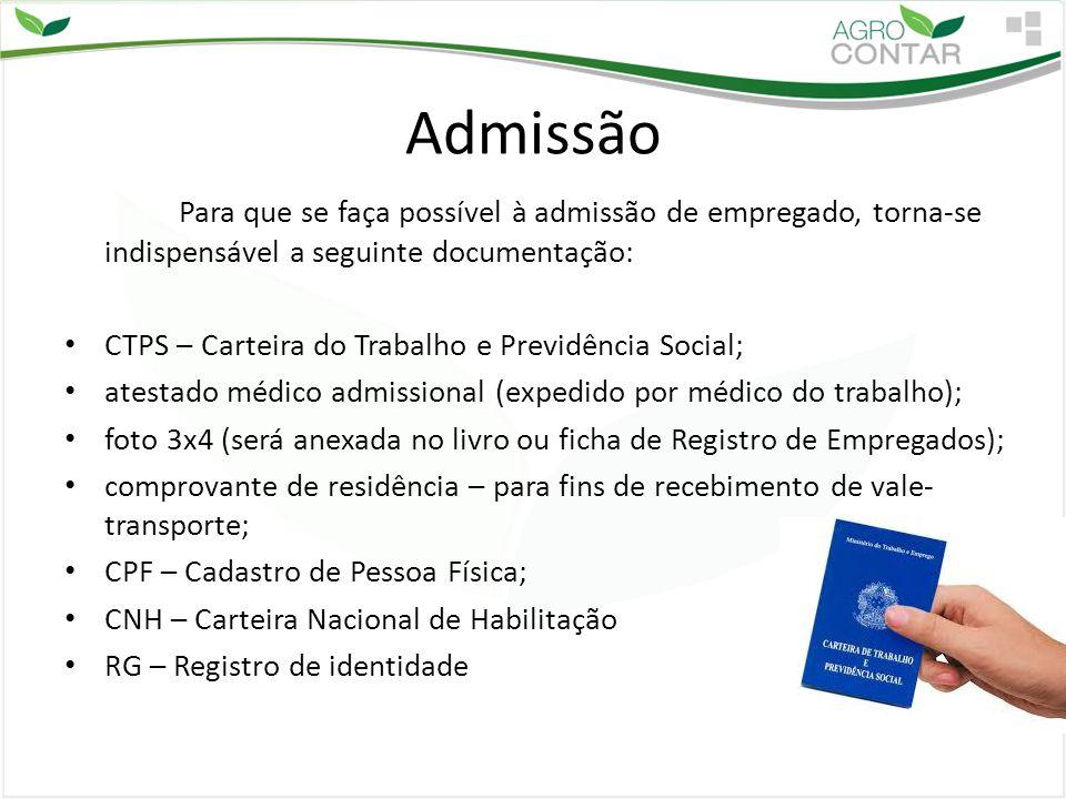 Admissão Para que se faça possível à admissão de empregado, torna-se indispensável a seguinte documentação: