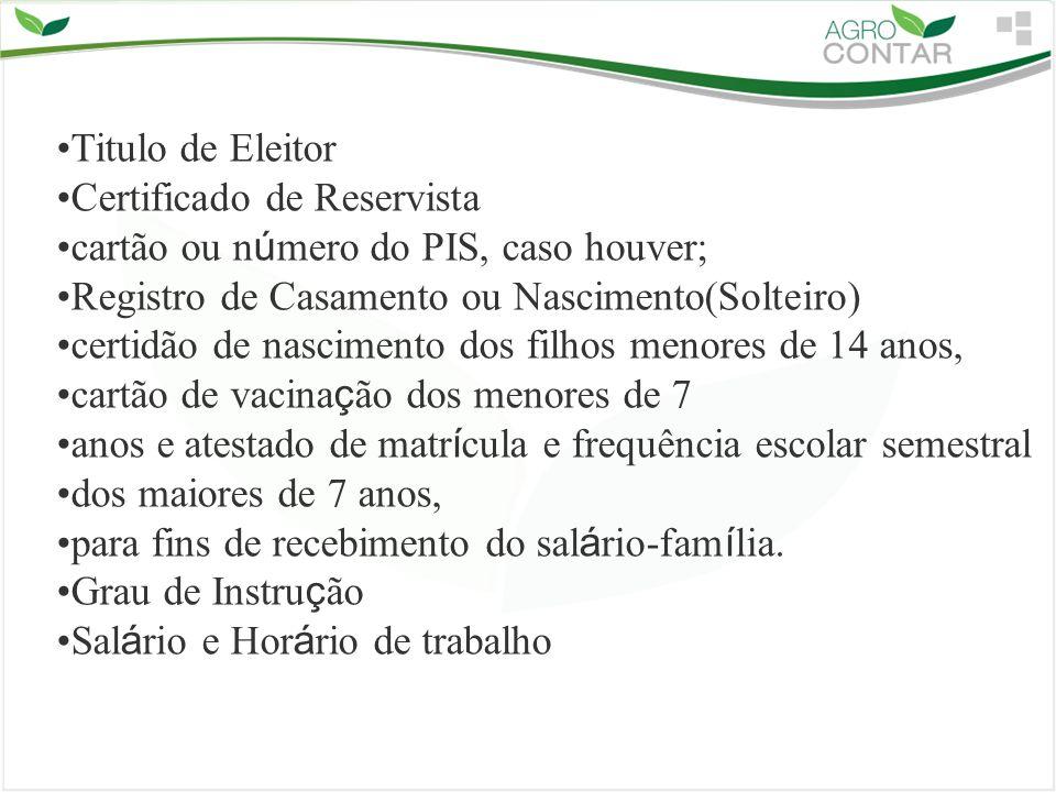 Titulo de Eleitor Certificado de Reservista. cartão ou número do PIS, caso houver; Registro de Casamento ou Nascimento(Solteiro)