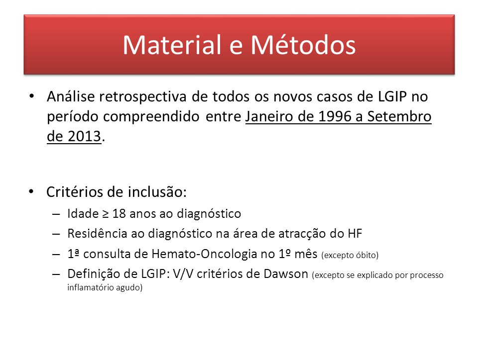 Material e Métodos Análise retrospectiva de todos os novos casos de LGIP no período compreendido entre Janeiro de 1996 a Setembro de 2013.