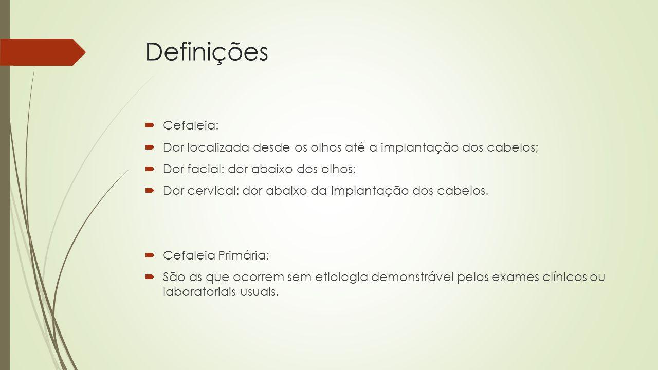 Definições Cefaleia: Dor localizada desde os olhos até a implantação dos cabelos; Dor facial: dor abaixo dos olhos;