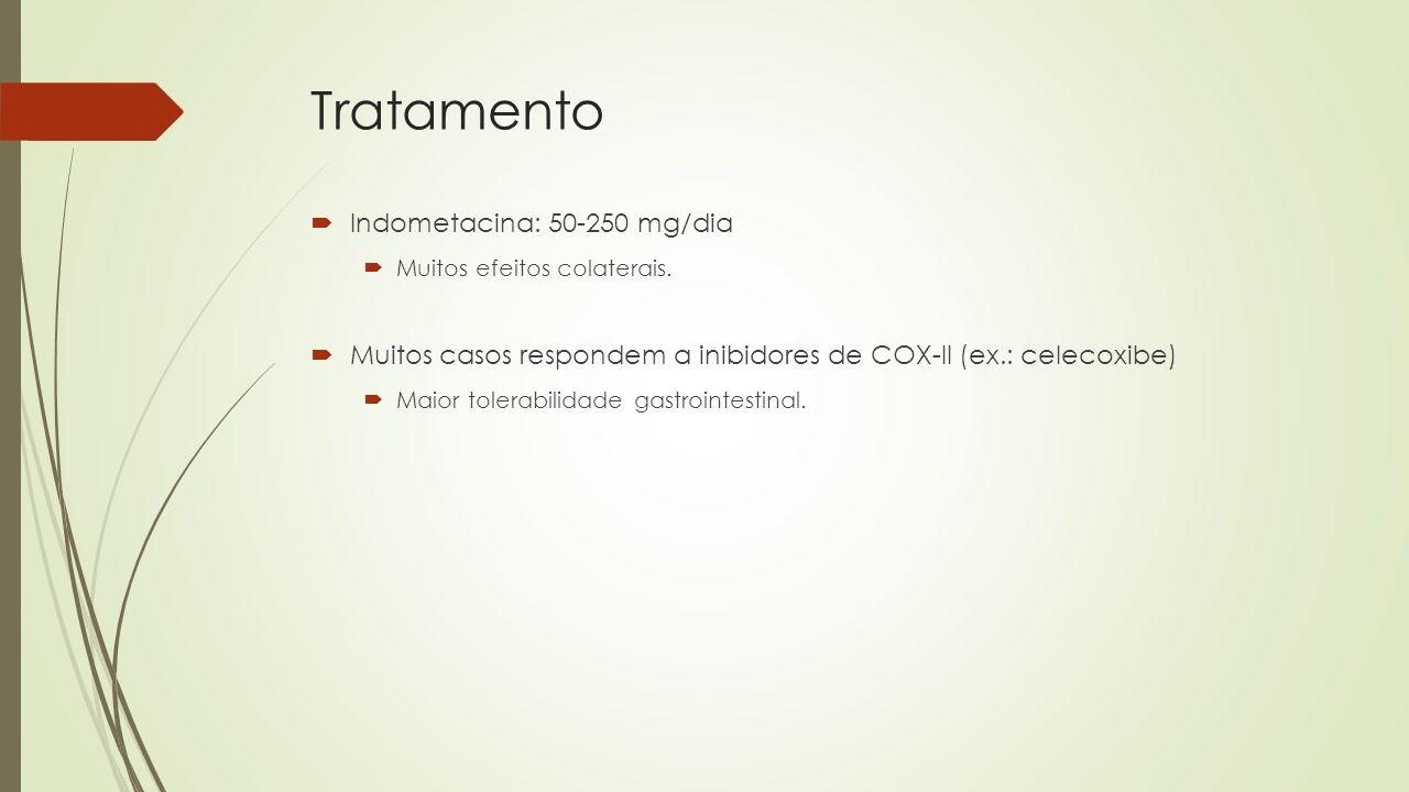 Tratamento Indometacina: 50-250 mg/dia
