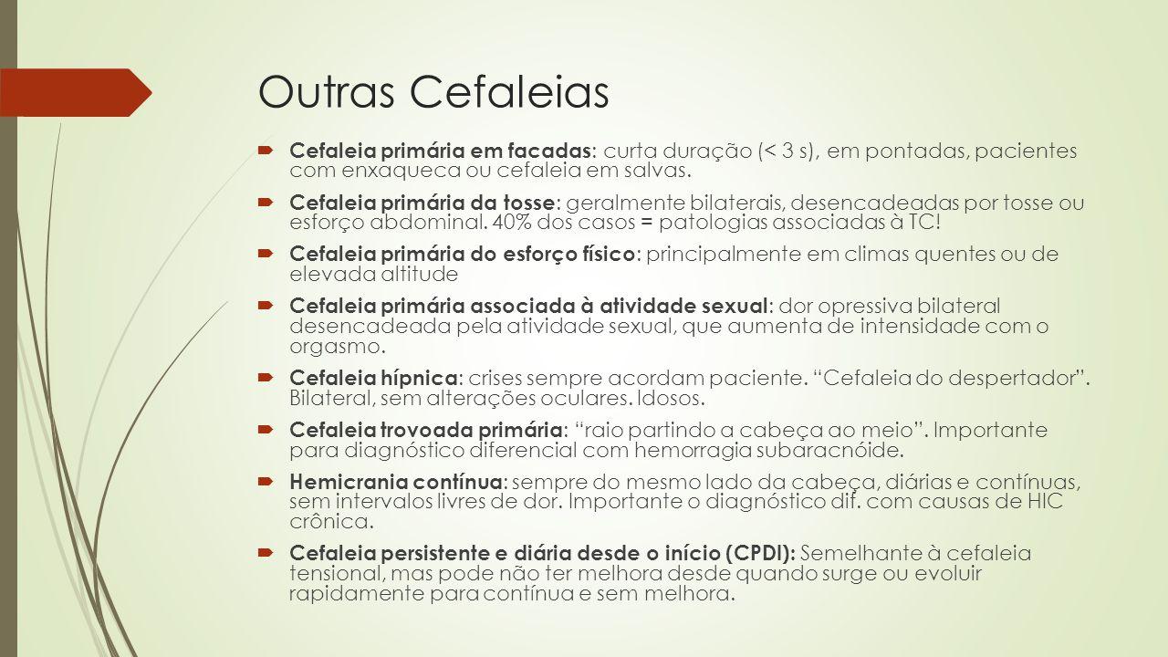Outras Cefaleias Cefaleia primária em facadas: curta duração (< 3 s), em pontadas, pacientes com enxaqueca ou cefaleia em salvas.