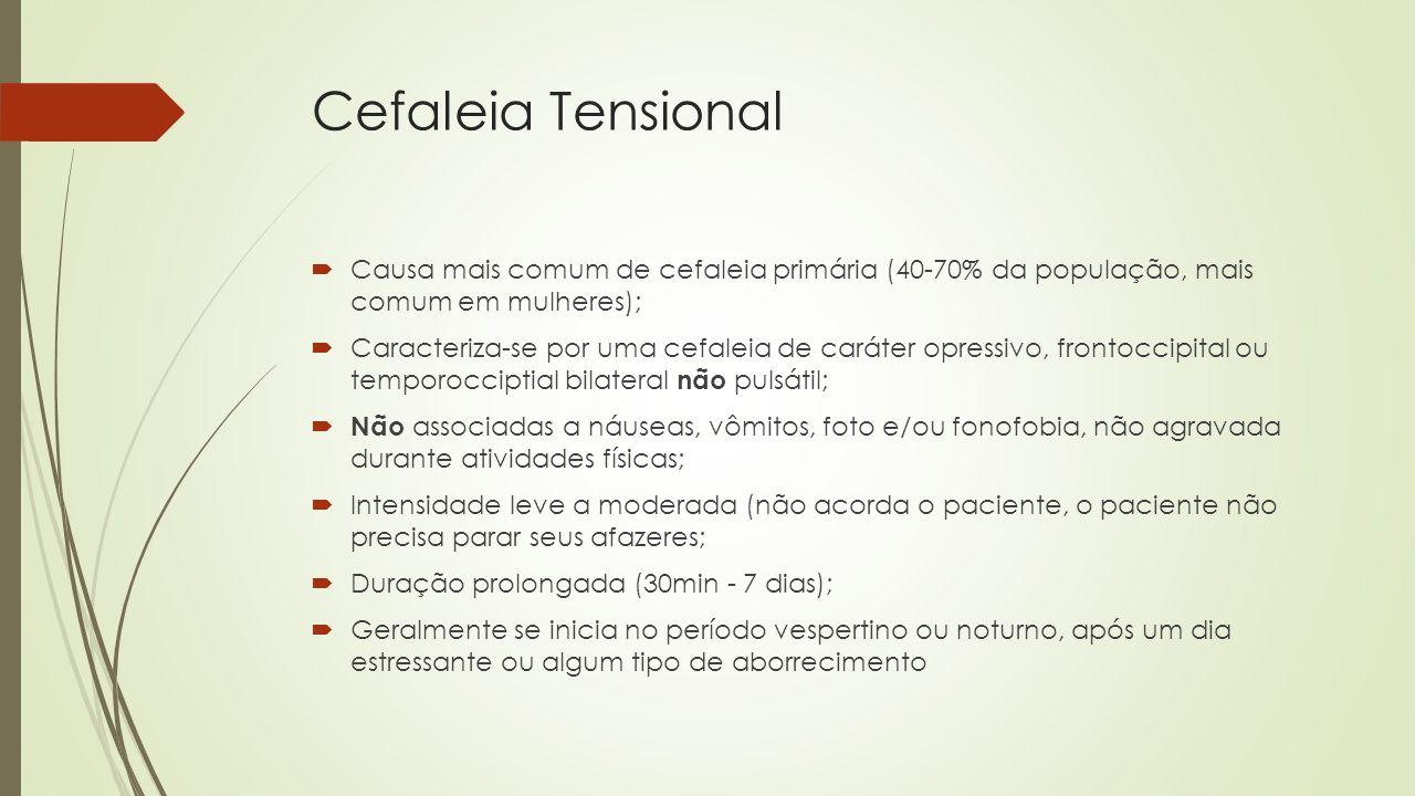 Cefaleia Tensional Causa mais comum de cefaleia primária (40-70% da população, mais comum em mulheres);
