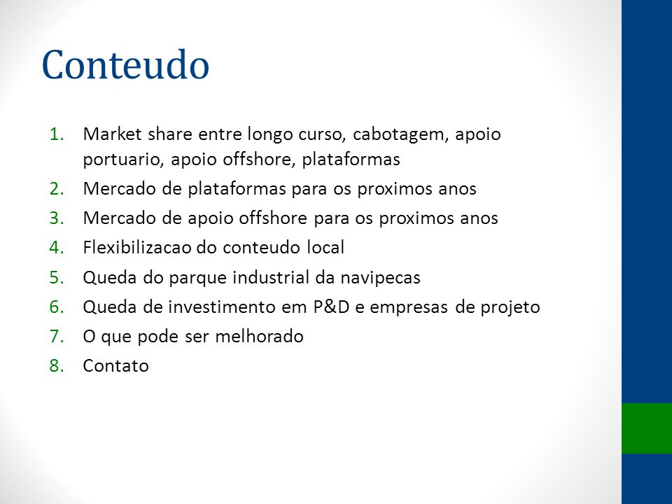 Conteudo Market share entre longo curso, cabotagem, apoio portuario, apoio offshore, plataformas. Mercado de plataformas para os proximos anos.