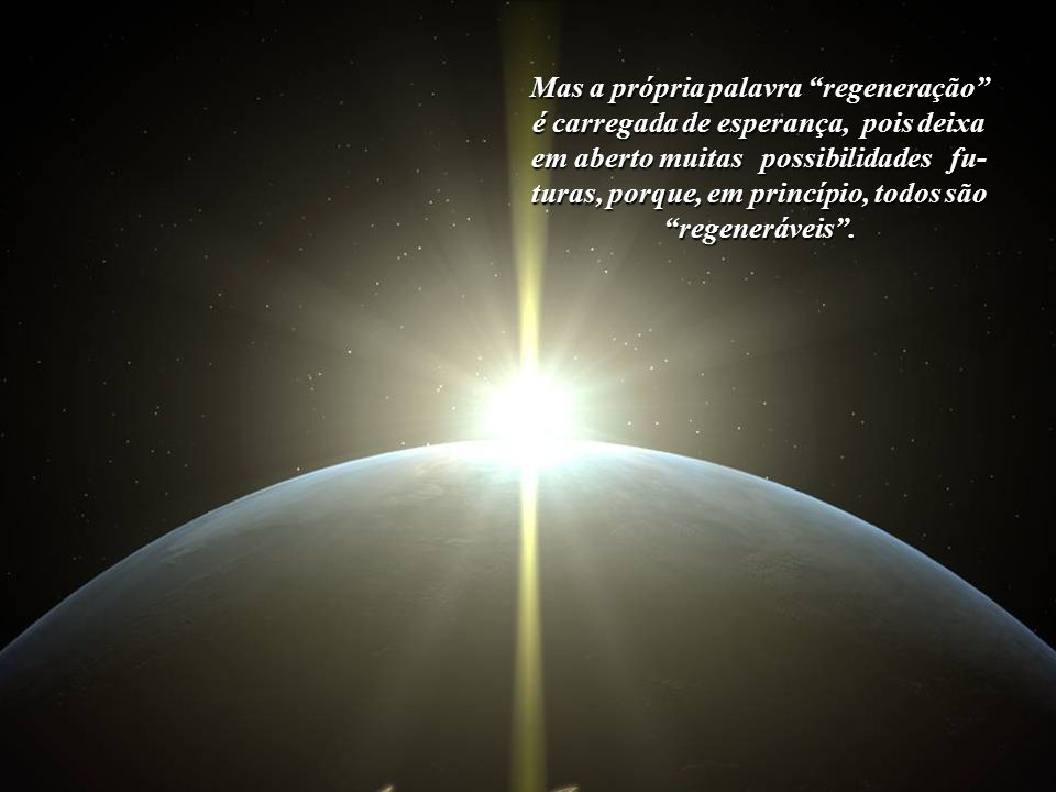 Mas a própria palavra regeneração