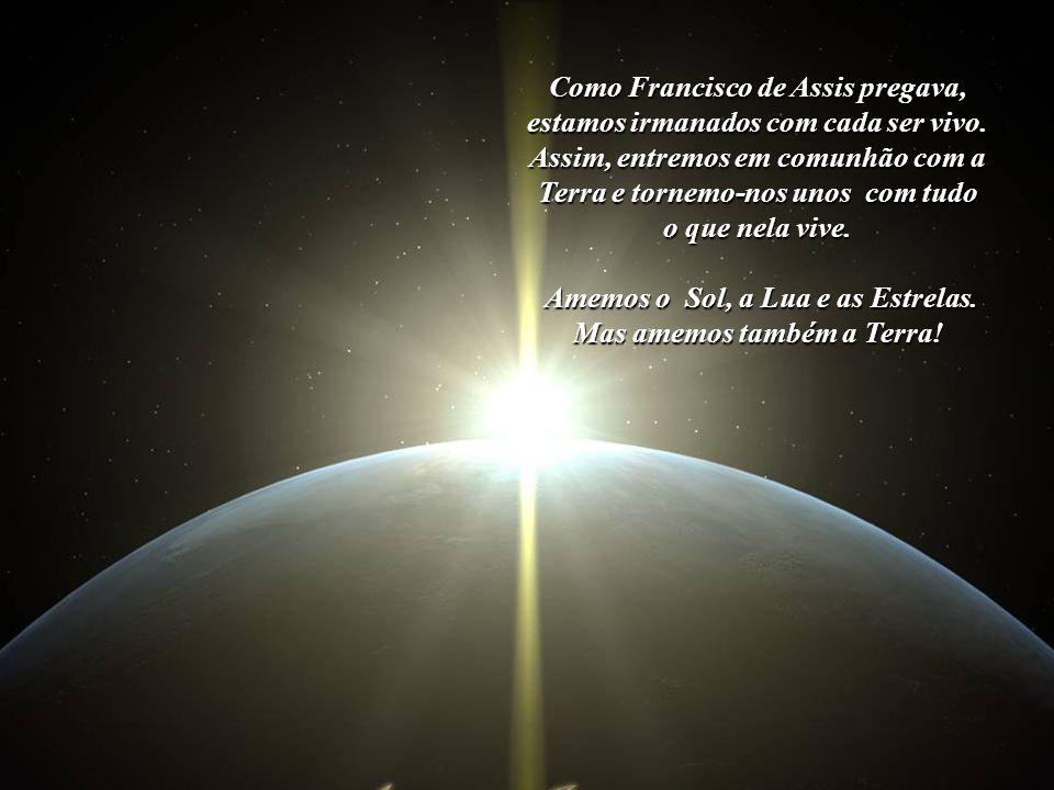 Amemos o Sol, a Lua e as Estrelas. Mas amemos também a Terra!