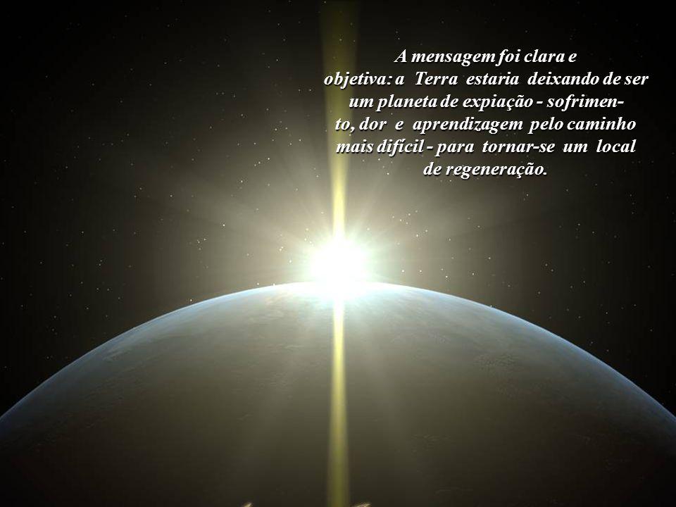 A mensagem foi clara e objetiva: a Terra estaria deixando de ser um planeta de expiação - sofrimen-