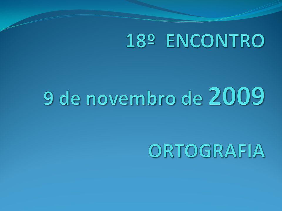 18º ENCONTRO 9 de novembro de 2009 ORTOGRAFIA