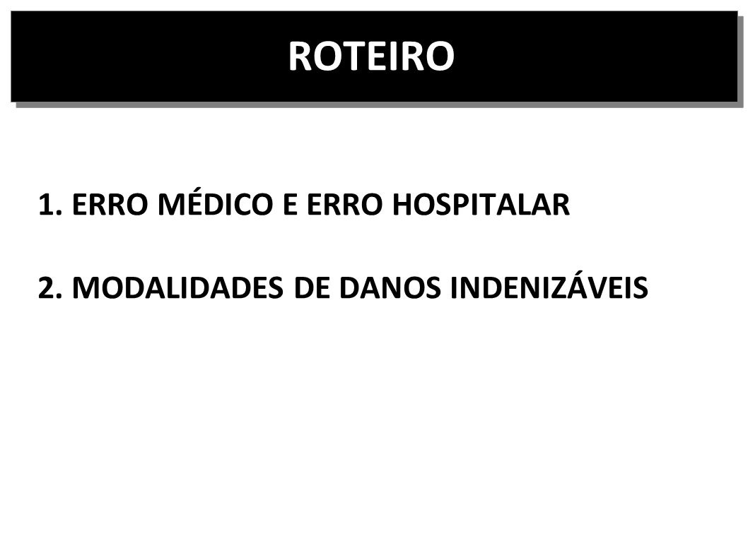 1. ERRO MÉDICO E ERRO HOSPITALAR 2. MODALIDADES DE DANOS INDENIZÁVEIS