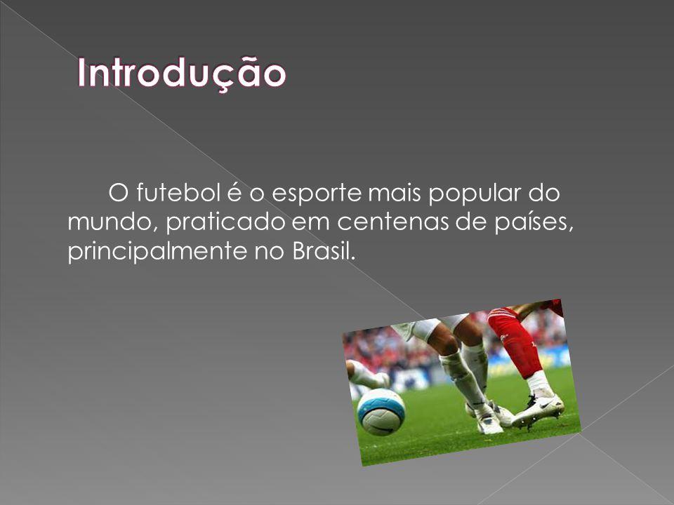 Introdução O futebol é o esporte mais popular do mundo, praticado em centenas de países, principalmente no Brasil.