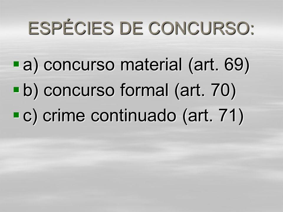a) concurso material (art. 69) b) concurso formal (art. 70)