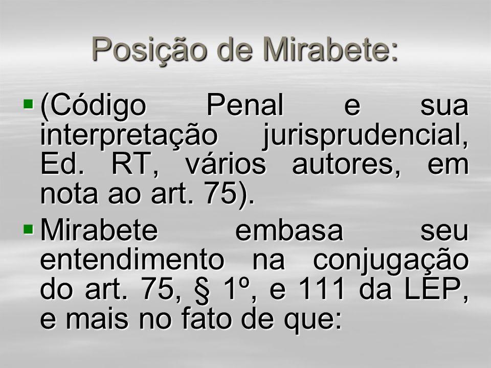 Posição de Mirabete: (Código Penal e sua interpretação jurisprudencial, Ed. RT, vários autores, em nota ao art. 75).