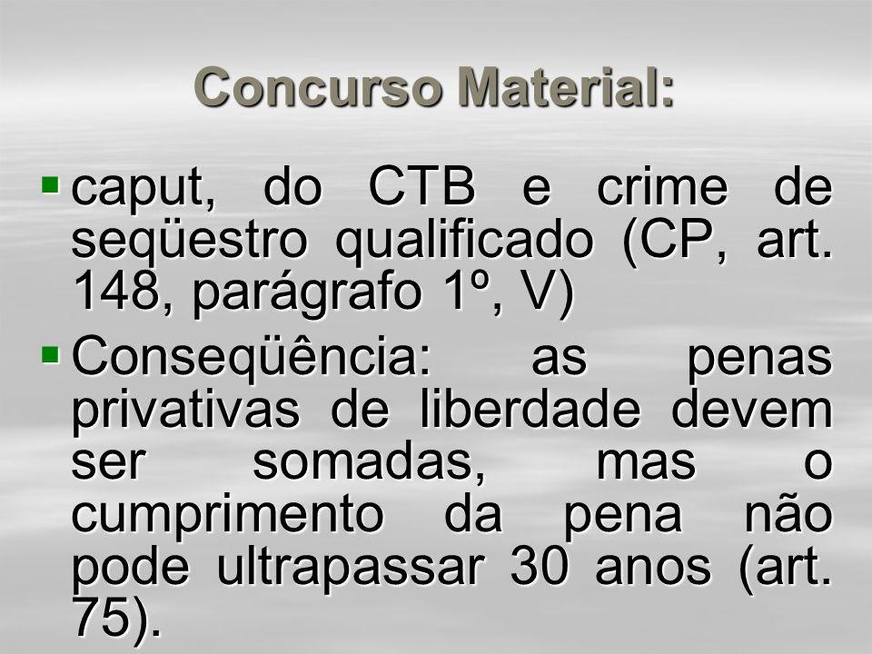 Concurso Material: caput, do CTB e crime de seqüestro qualificado (CP, art. 148, parágrafo 1º, V)