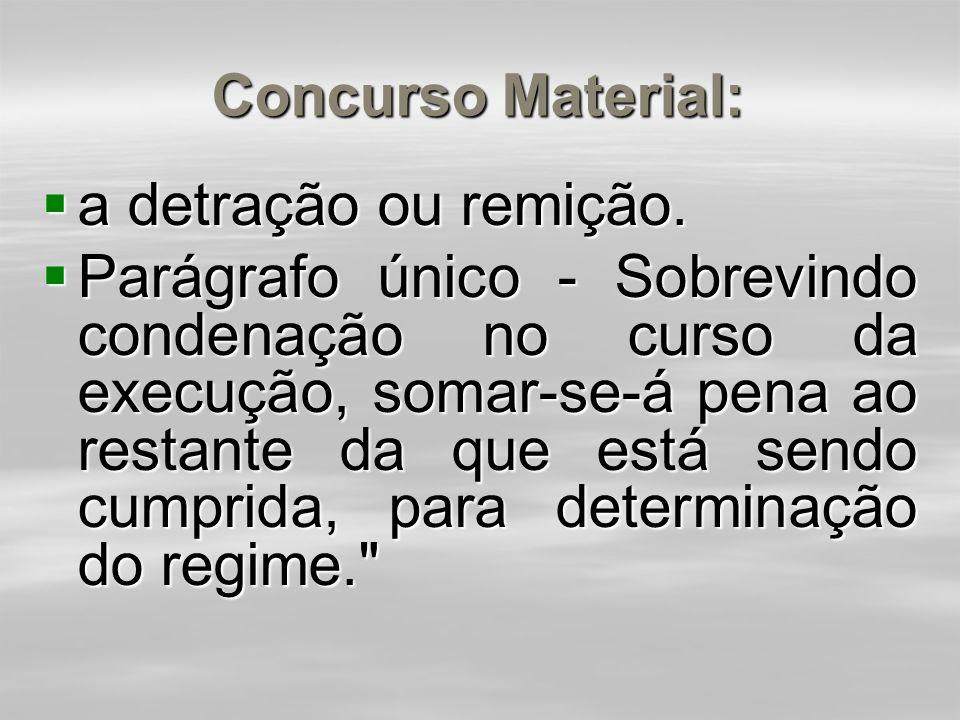 Concurso Material: a detração ou remição.