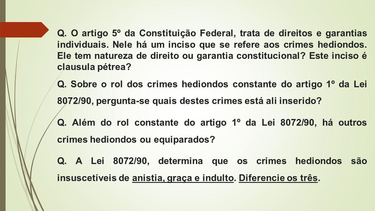 Q. O artigo 5º da Constituição Federal, trata de direitos e garantias individuais. Nele há um inciso que se refere aos crimes hediondos. Ele tem natureza de direito ou garantia constitucional Este inciso é clausula pétrea