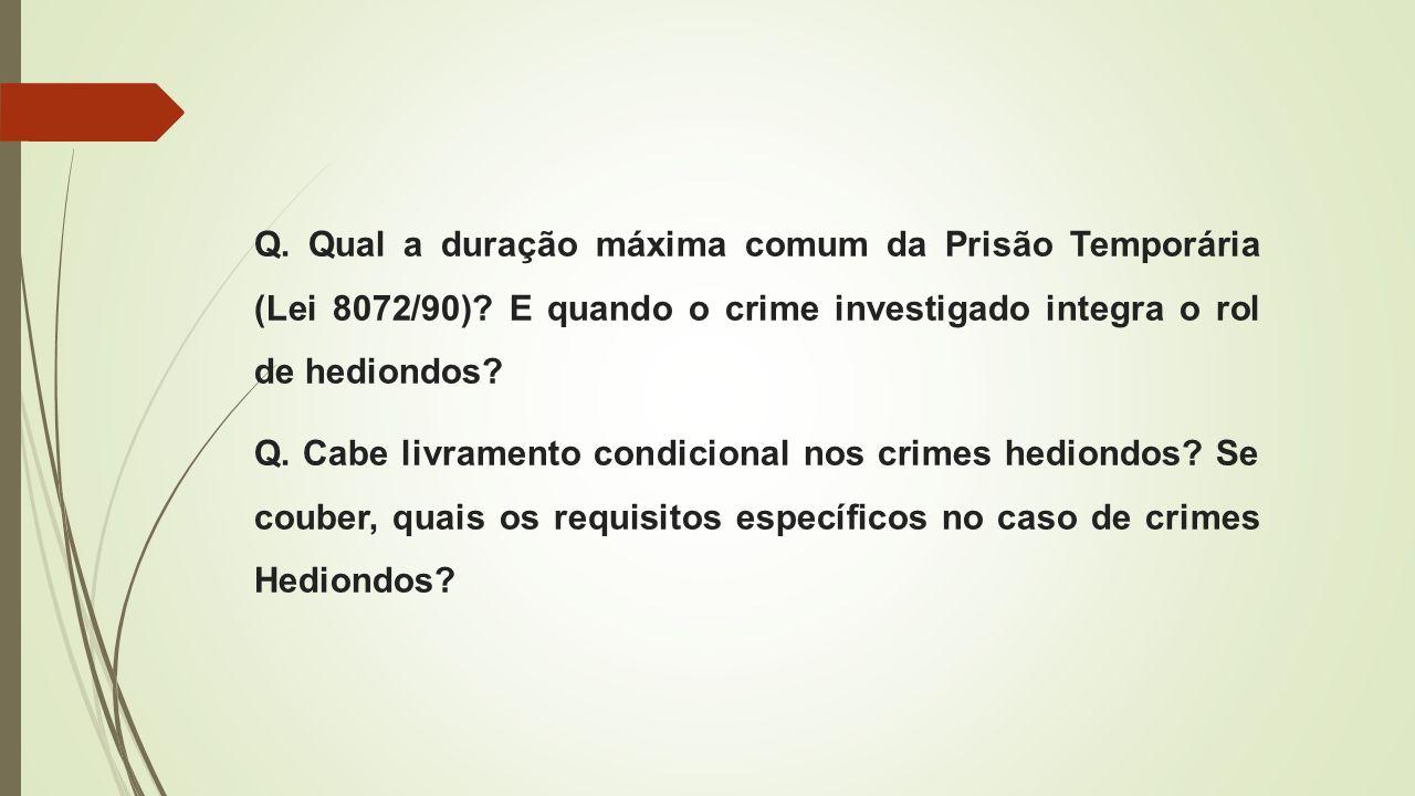 Q. Qual a duração máxima comum da Prisão Temporária (Lei 8072/90)