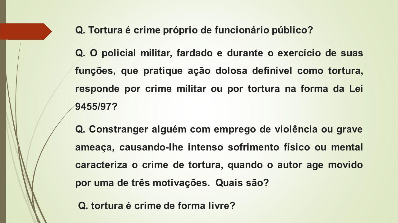 Q. Tortura é crime próprio de funcionário público