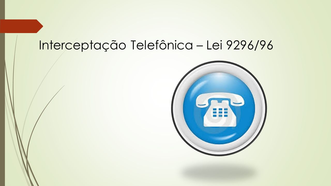 Interceptação Telefônica – Lei 9296/96