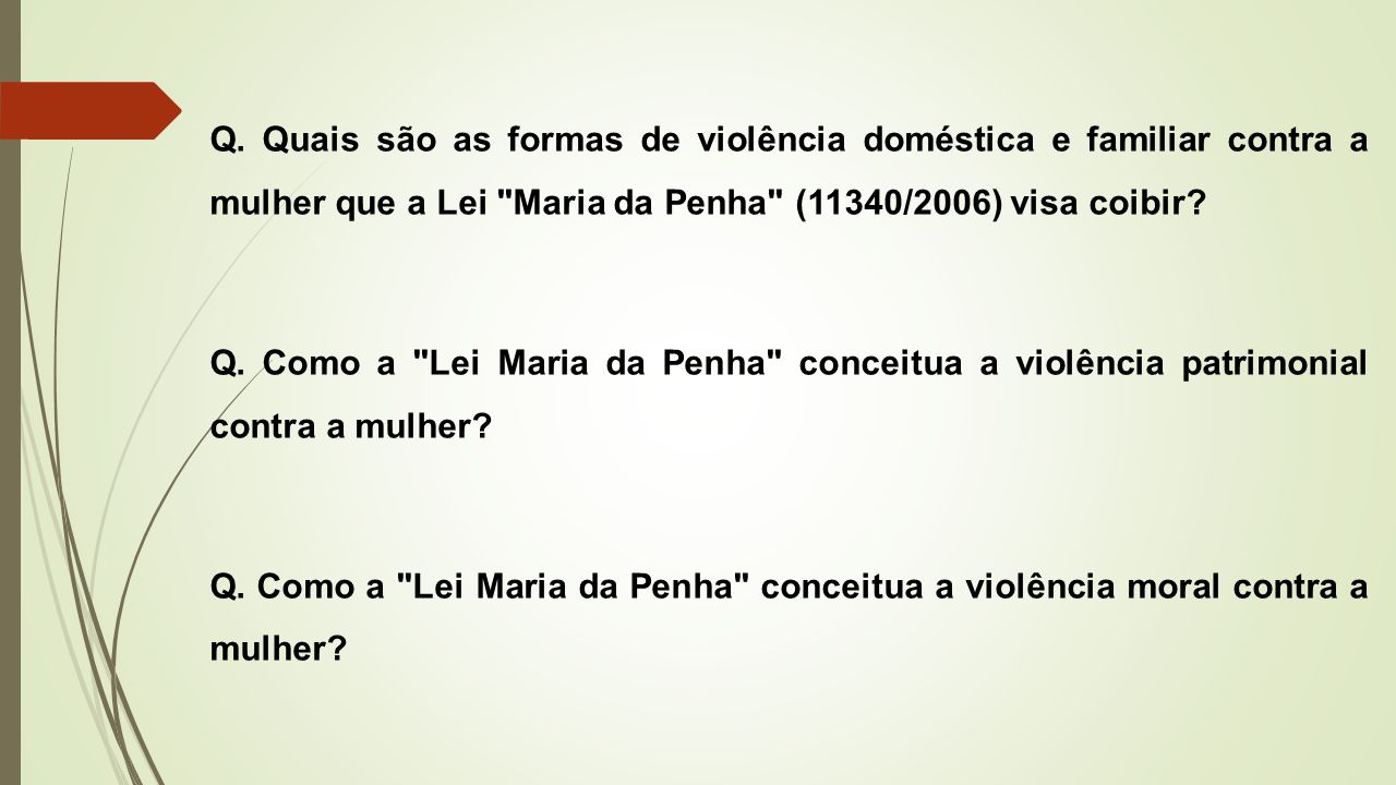 Q. Quais são as formas de violência doméstica e familiar contra a mulher que a Lei Maria da Penha (11340/2006) visa coibir