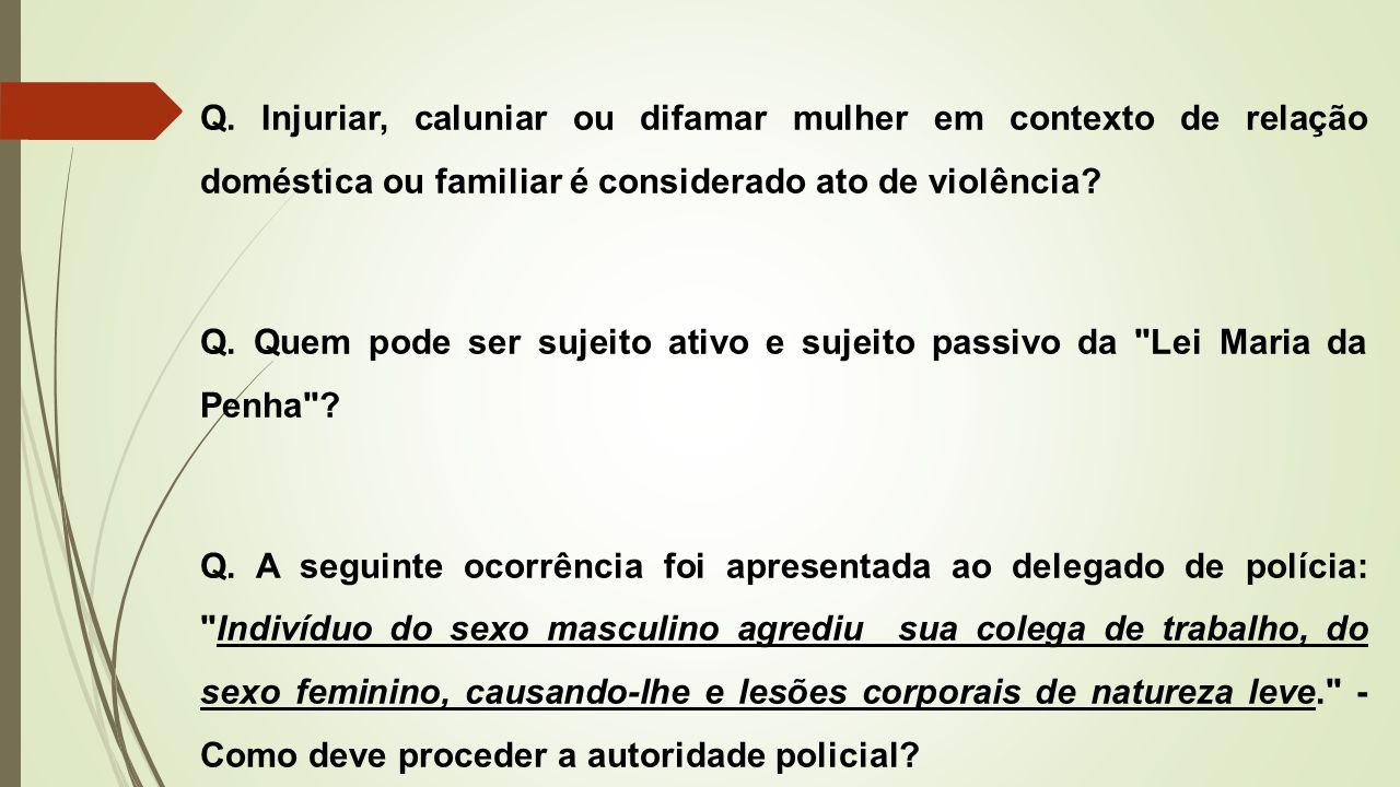 Q. Injuriar, caluniar ou difamar mulher em contexto de relação doméstica ou familiar é considerado ato de violência