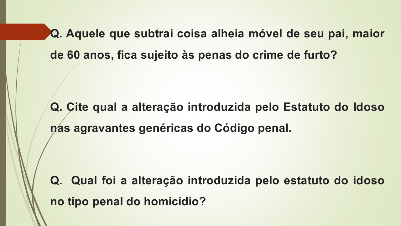 Q. Aquele que subtrai coisa alheia móvel de seu pai, maior de 60 anos, fica sujeito às penas do crime de furto