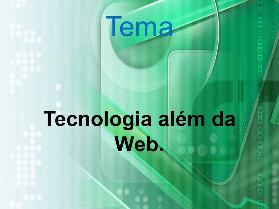 Tema Tecnologia além da Web.