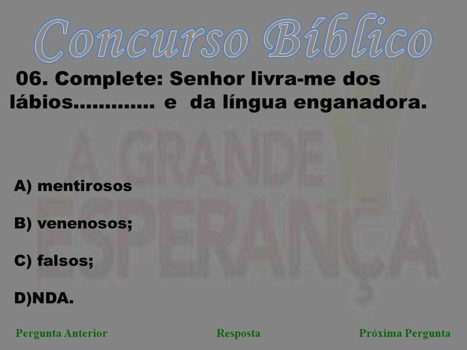 Concurso Bíblico 06. Complete: Senhor livra-me dos lábios............. e da língua enganadora. mentirosos.