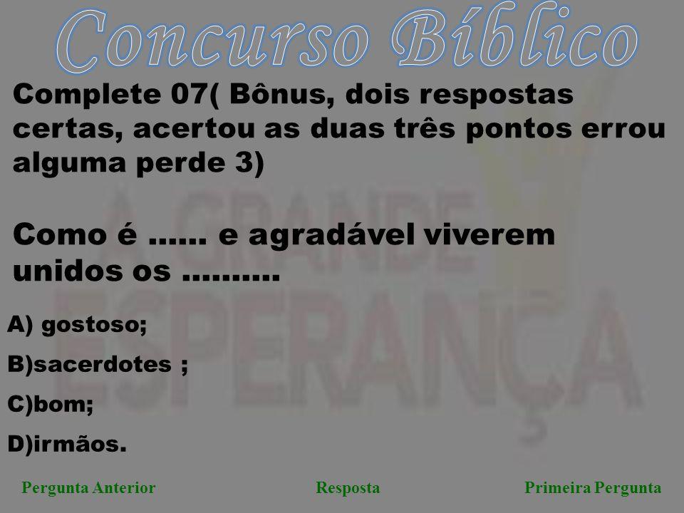 Concurso Bíblico Complete 07( Bônus, dois respostas certas, acertou as duas três pontos errou alguma perde 3)