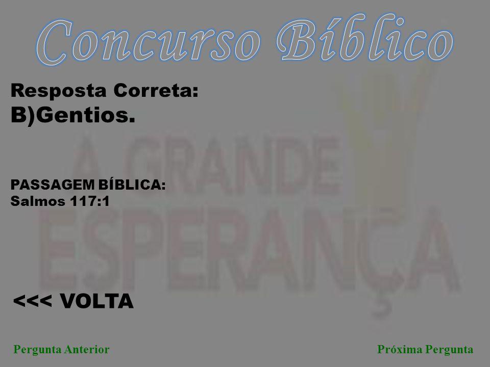 Concurso Bíblico B)Gentios. <<< VOLTA Resposta Correta: