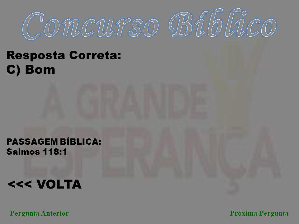 Concurso Bíblico C) Bom <<< VOLTA Resposta Correta: