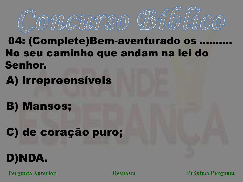Concurso Bíblico irrepreensíveis B) Mansos; de coração puro; D)NDA.