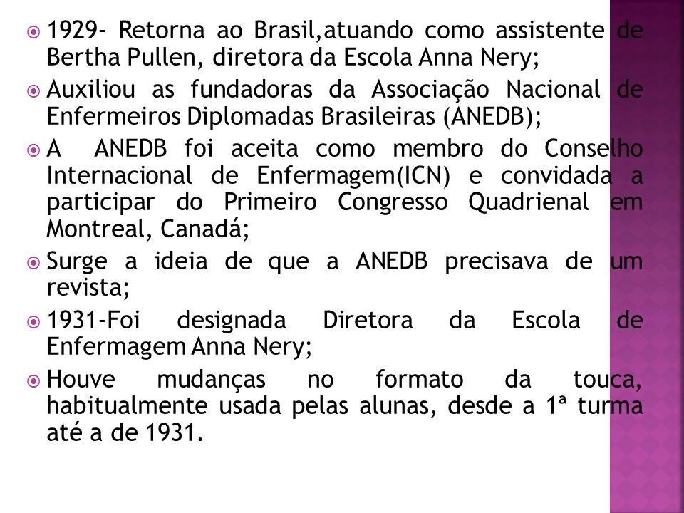 1929- Retorna ao Brasil,atuando como assistente de Bertha Pullen, diretora da Escola Anna Nery;