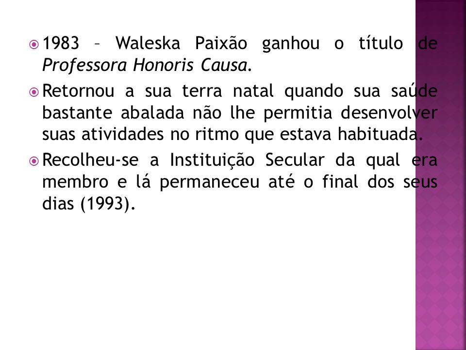1983 – Waleska Paixão ganhou o título de Professora Honoris Causa.