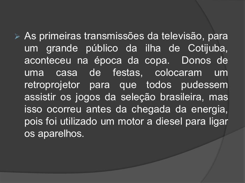 As primeiras transmissões da televisão, para um grande público da ilha de Cotijuba, aconteceu na época da copa.