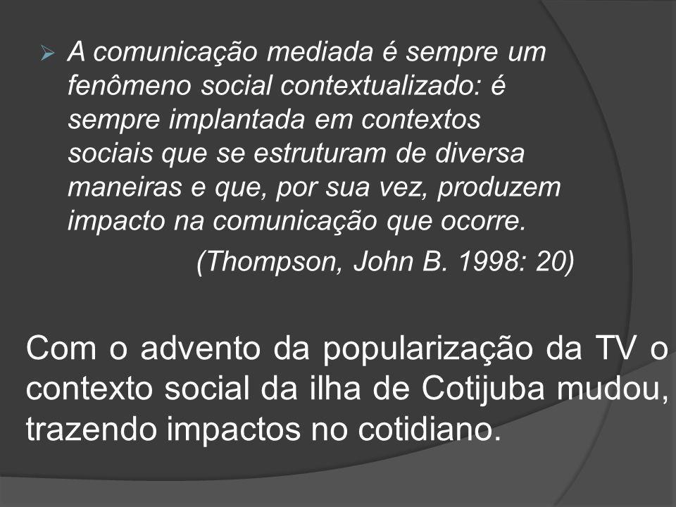 A comunicação mediada é sempre um fenômeno social contextualizado: é sempre implantada em contextos sociais que se estruturam de diversa maneiras e que, por sua vez, produzem impacto na comunicação que ocorre.