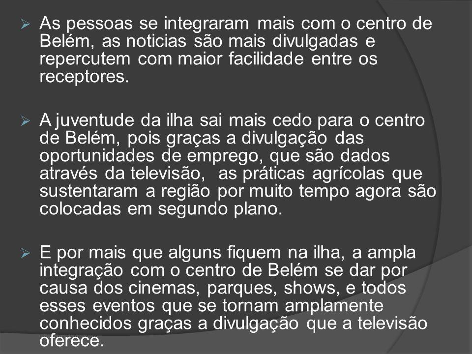 As pessoas se integraram mais com o centro de Belém, as noticias são mais divulgadas e repercutem com maior facilidade entre os receptores.
